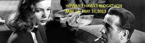 Howard Hawks Blogathon, May 15- May 31,2013