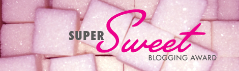 The Super Sweet Blogging Award
