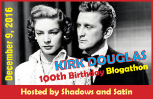 "Photo of Lauren Bacall and Kirk Douglas, text reads ""Kirk Douglas 100th Birthday Blogathon, December 9 2016, Hosted by Shadows and Satin"""